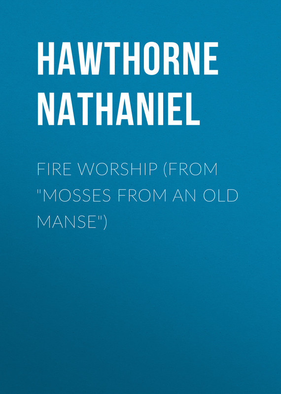 Hawthorne Nathaniel Fire Worship (From Mosses from an Old Manse) coco vision rotating pu leather case cover for kindle fire hd 7 inch 2012 old model