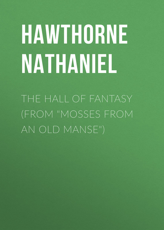 Hawthorne Nathaniel The Hall of Fantasy (From Mosses from an Old Manse) review of genus cotugnia diamare from maharashtra