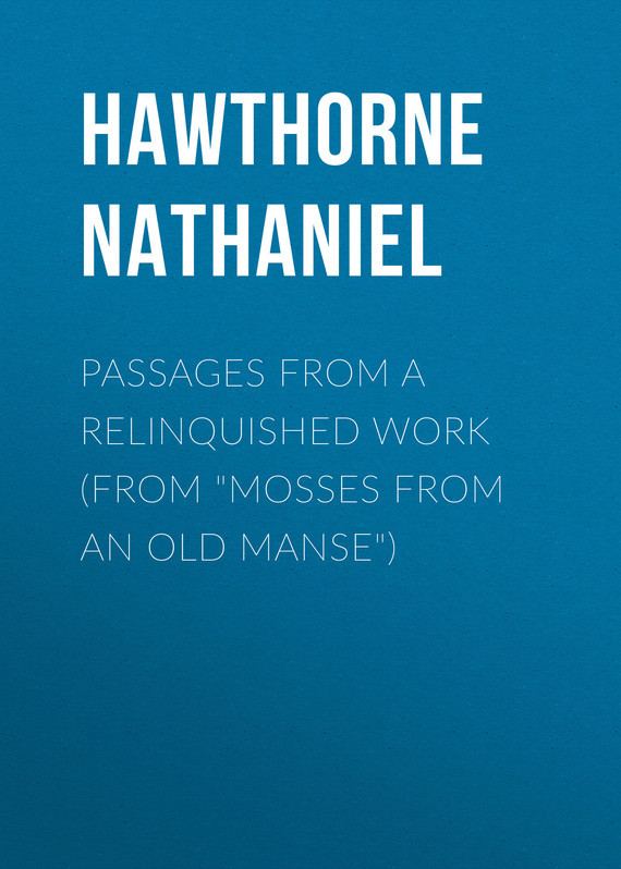 Hawthorne Nathaniel Passages from a Relinquished Work (From Mosses from an Old Manse) schmitt neuroscience resea symp summ an anth o f work session repo from resea prog bull