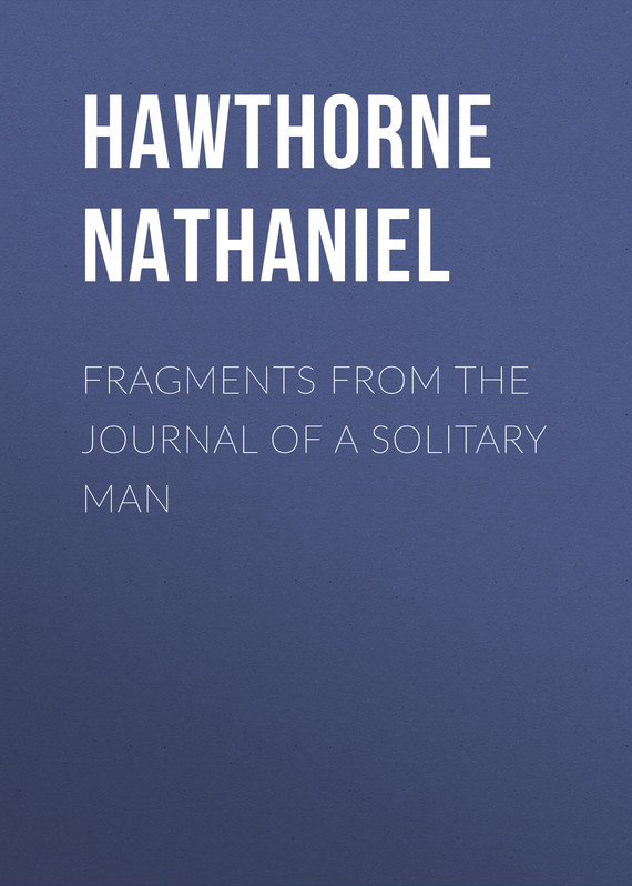 Hawthorne Nathaniel Fragments from the Journal of a Solitary Man цена