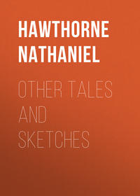 Hawthorne Nathaniel - Other Tales and Sketches