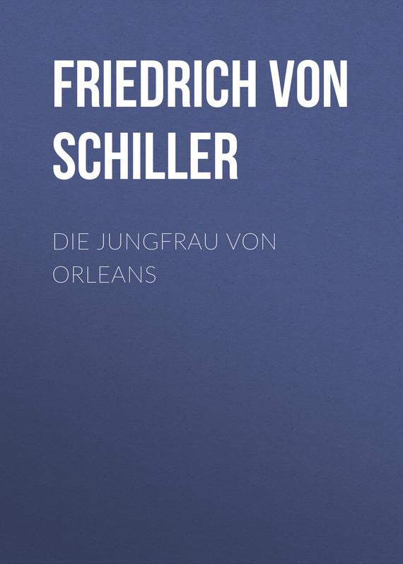 Friedrich von Schiller Die Jungfrau von Orleans friedrich von schiller wilhelm tell