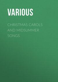 - Christmas Carols and Midsummer Songs