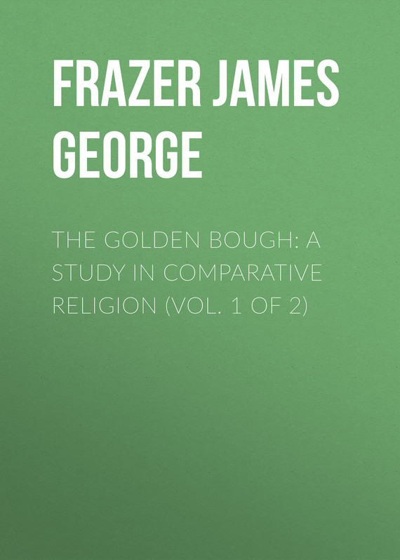 Frazer James George The Golden Bough: A Study in Comparative Religion (Vol. 1 of 2) tribal andhra pradesh a study of yarukulas in rayalaseema