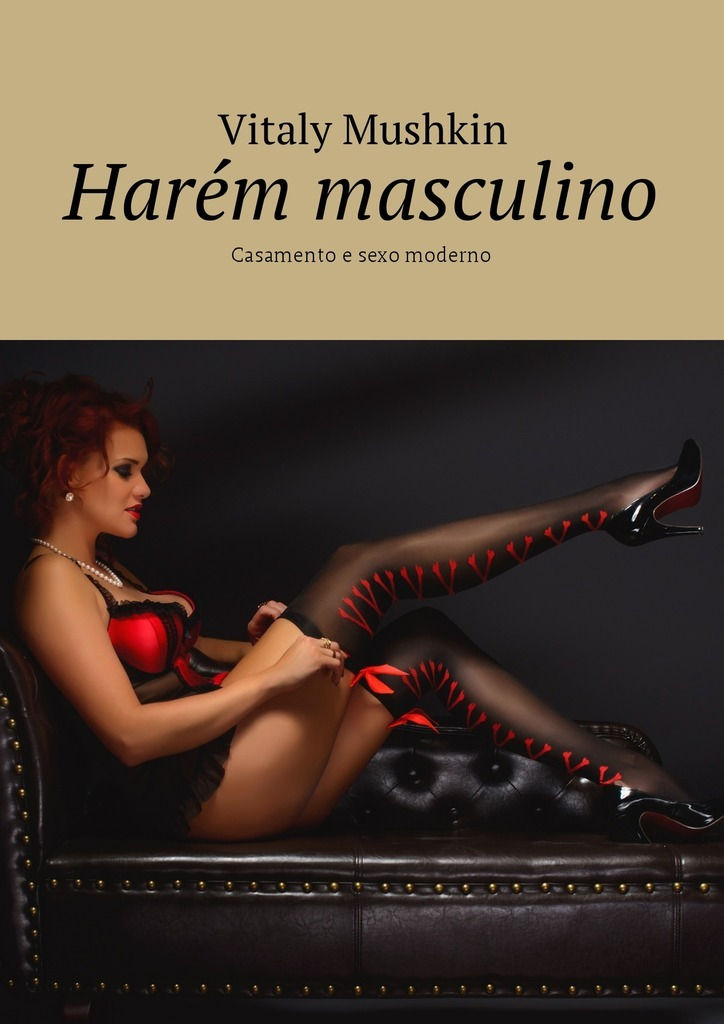 Vitaly Mushkin Harém masculino. Casamento e sexo moderno