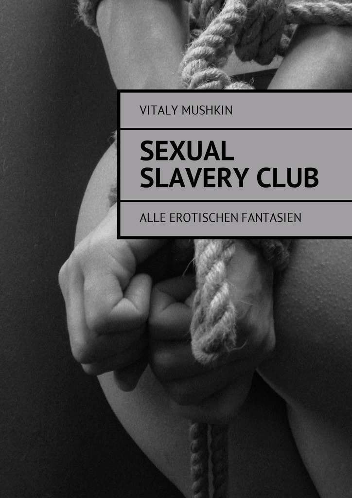 все цены на Vitaly Mushkin Sexual Slavery Club. Alle erotischen Fantasien ISBN: 9785448580840