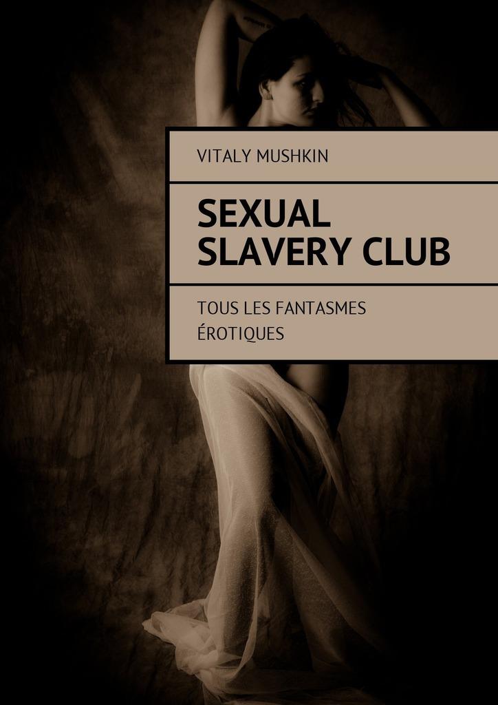 Vitaly Mushkin Sexual SlaveryClub. Tous les fantasmes érotiques vitaly mushkin sexual slaveryclub alle erotischen fantasien