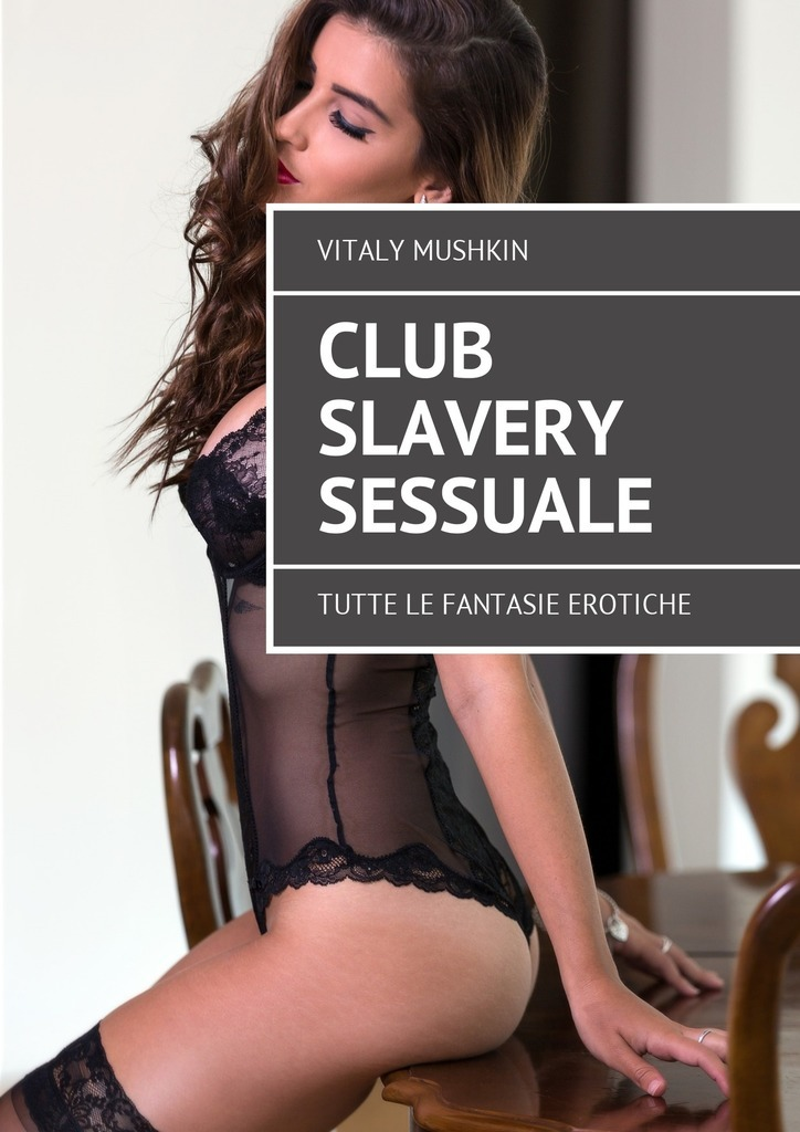 Vitaly Mushkin Club Slavery sessuale. Tutte le fantasie erotiche пальма абуцел вт