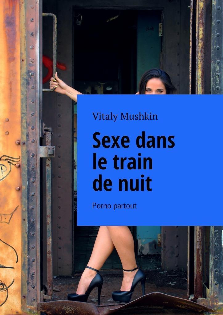 Vitaly Mushkin Sexe dans letrain denuit. Porno partout туалетная вода для женщин hermes un jardin sur le toit
