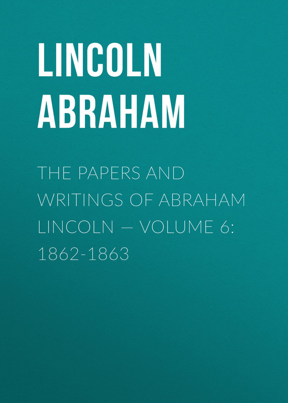 Lincoln Abraham The Papers And Writings Of Abraham Lincoln — Volume 6: 1862-1863 knights of sidonia volume 6