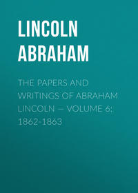 Lincoln Abraham - The Papers And Writings Of Abraham Lincoln — Volume 6: 1862-1863