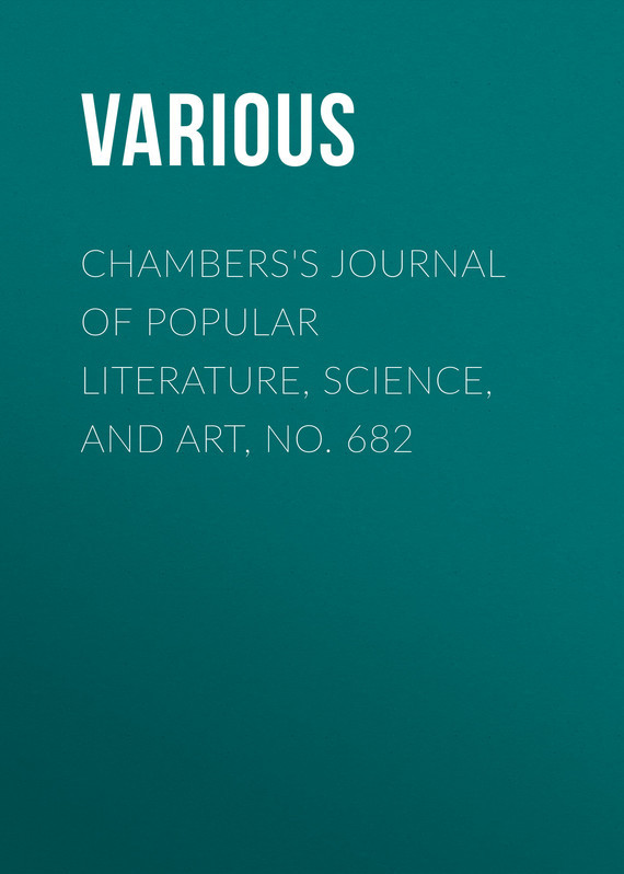 Chambers's Journal of Popular Literature, Science, and Art, No. 682