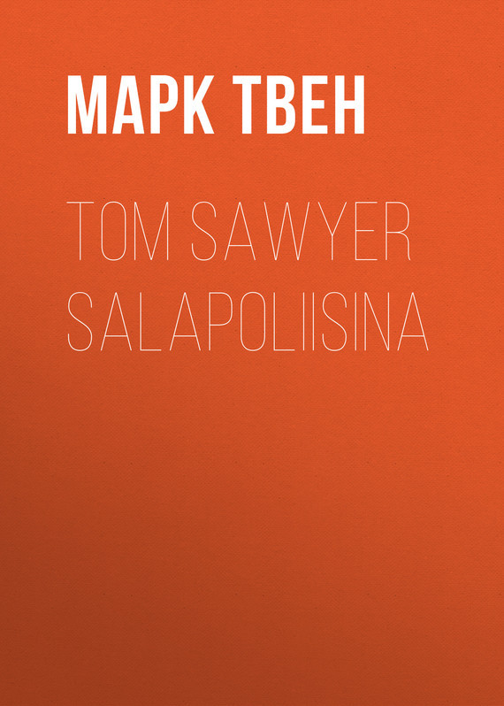 Марк Твен Tom Sawyer salapoliisina марк твен eve s diary