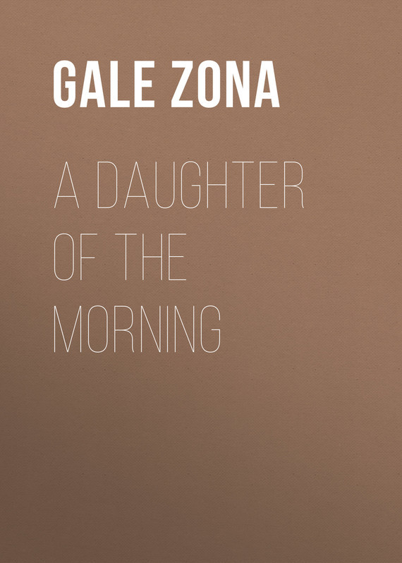 Gale Zona A Daughter of the Morning все цены