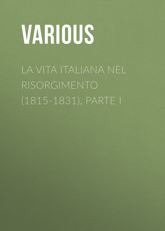 La vita Italiana nel Risorgimento (1815-1831), parte I