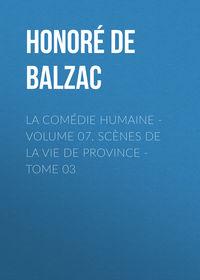 - La Com?die humaine - Volume 07. Sc?nes de la vie de Province - Tome 03