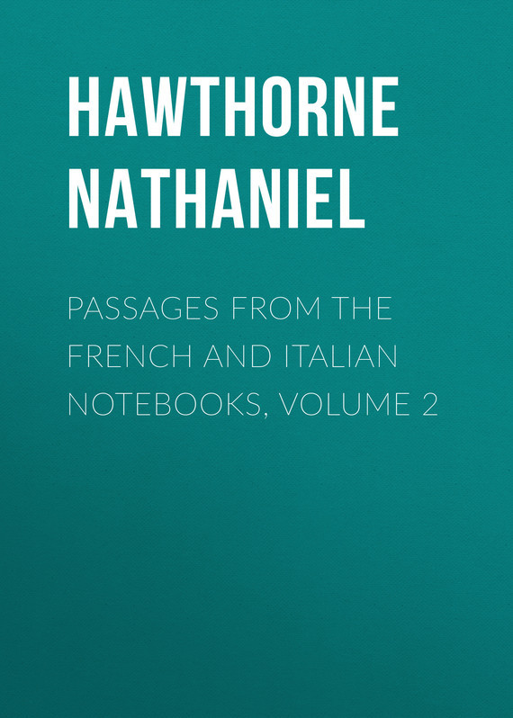 Hawthorne Nathaniel Passages from the French and Italian Notebooks, Volume 2