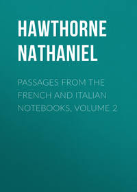 Hawthorne Nathaniel - Passages from the French and Italian Notebooks, Volume 2