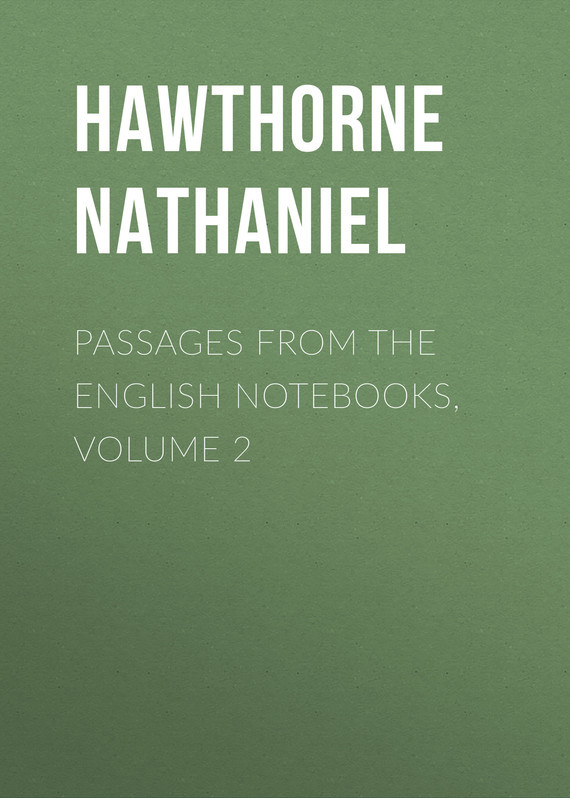 Hawthorne Nathaniel Passages from the English Notebooks, Volume 2
