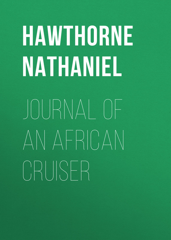 Hawthorne Nathaniel Journal of an African Cruiser