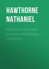 Hawthorne Nathaniel - Passages from the English Notebooks, Complete