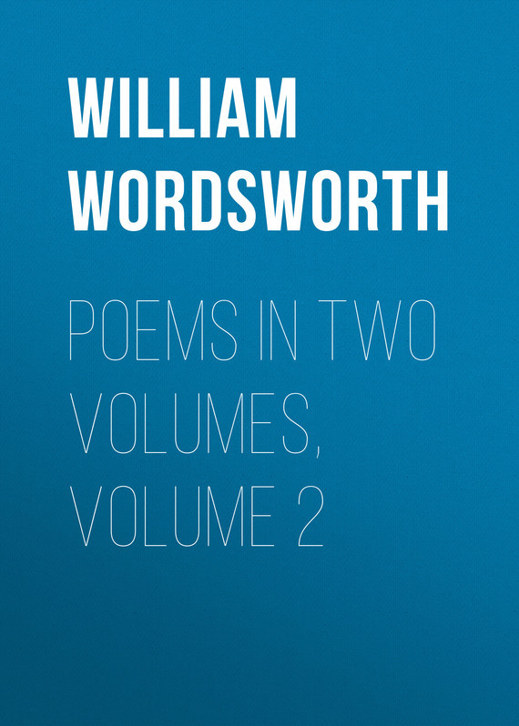 William Wordsworth Poems in Two Volumes, Volume 2 william wordsworth poems in two volumes volume 1