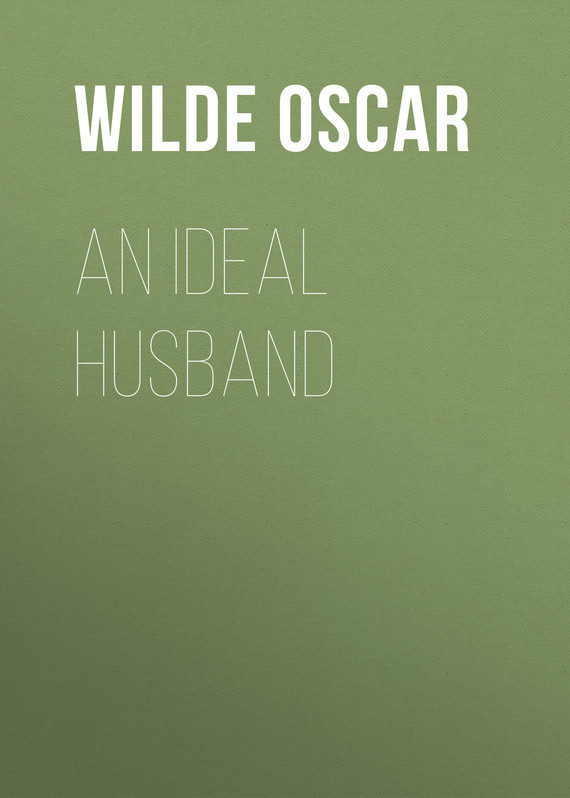 Оскар Уайльд. An Ideal Husband
