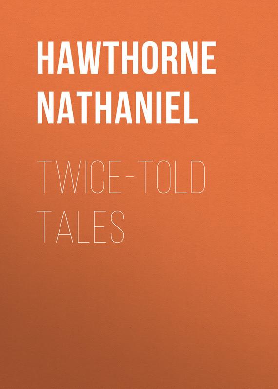 где купить Hawthorne Nathaniel Twice-Told Tales по лучшей цене