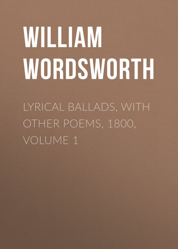 William Wordsworth Lyrical Ballads, with Other Poems, 1800, Volume 1 william wordsworth poems in two volumes volume 1
