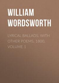 William Wordsworth - Lyrical Ballads, with Other Poems, 1800, Volume 1