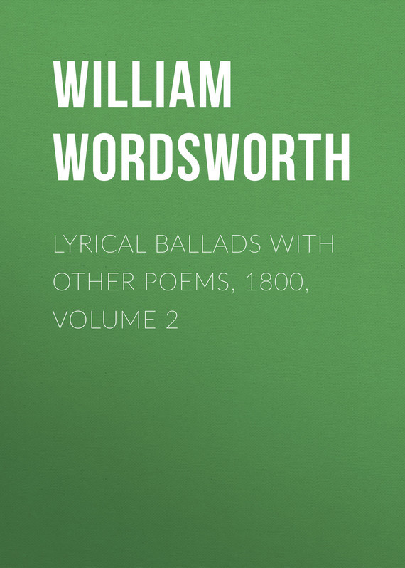 William Wordsworth Lyrical Ballads with Other Poems, 1800, Volume 2 william wordsworth poems in two volumes volume 1