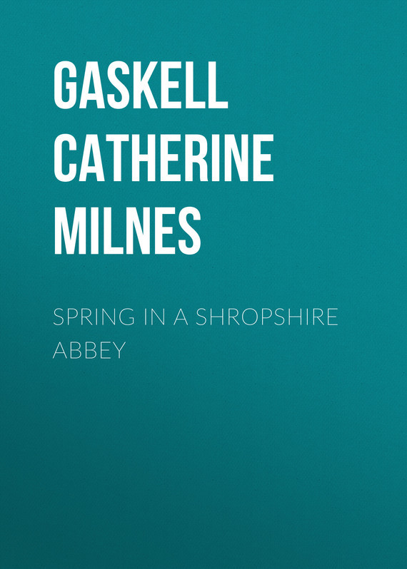 Gaskell Catherine Henrietta Milnes Spring in a Shropshire Abbey gaskell e mr harrison's confessions