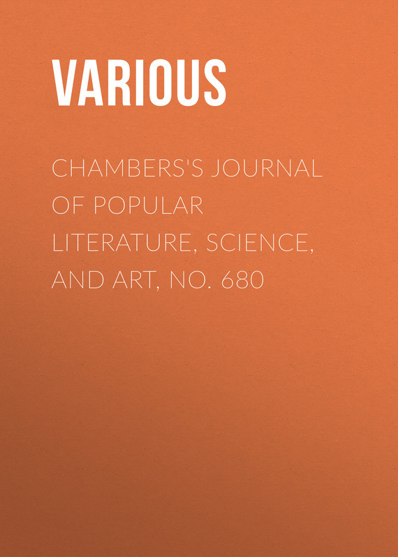 Chambers's Journal of Popular Literature, Science, and Art, No. 680