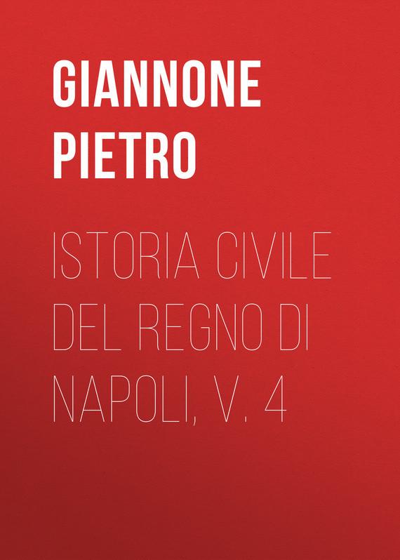 Giannone Pietro Istoria civile del Regno di Napoli, v. 4