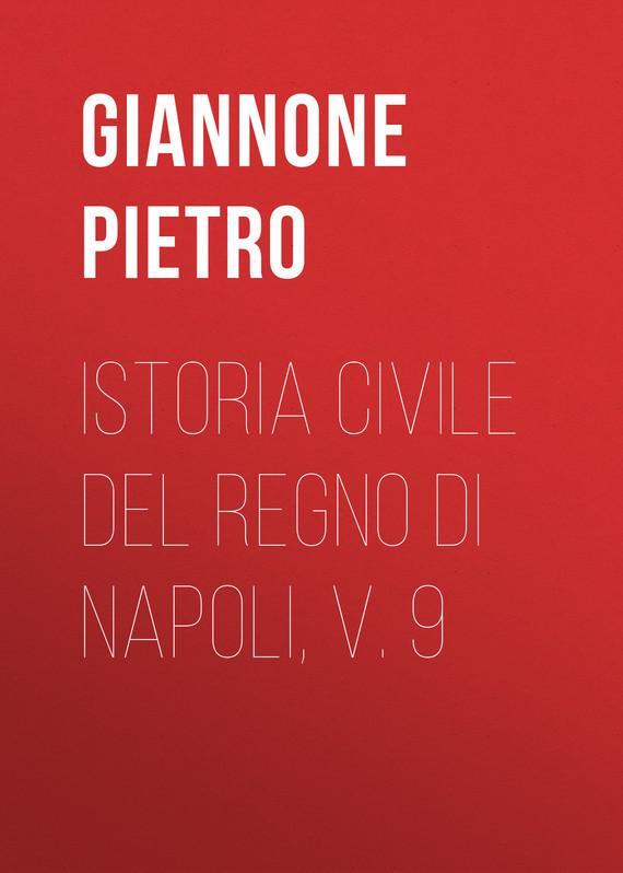 Giannone Pietro Istoria civile del Regno di Napoli, v. 9
