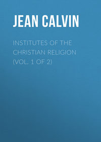 Jean Calvin - Institutes of the Christian Religion (Vol. 1 of 2)