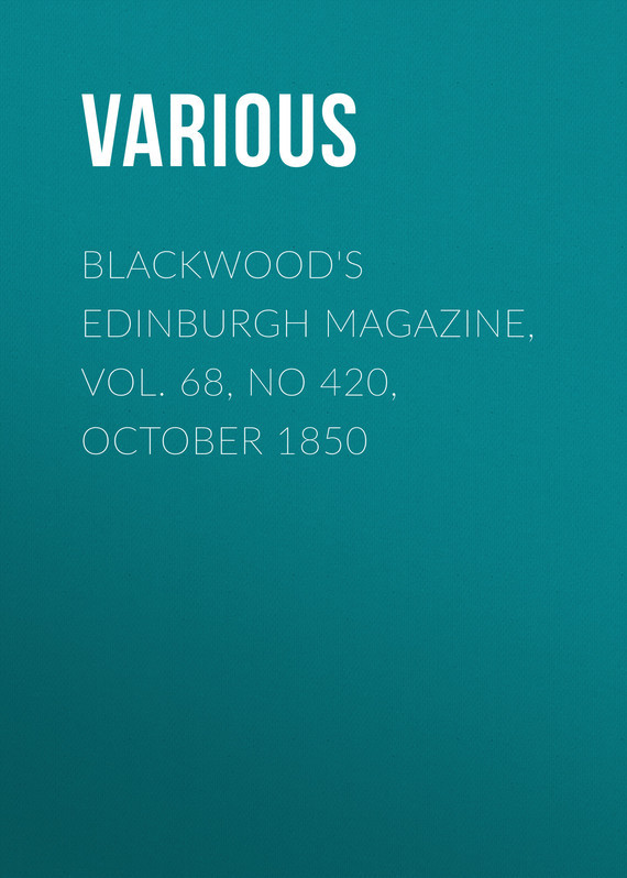 Blackwood's Edinburgh Magazine, Vol. 68, No 420, October 1850