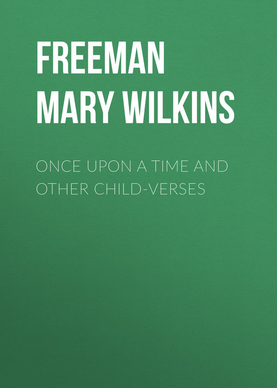 Freeman Mary Eleanor Wilkins Once Upon a Time and Other Child-Verses лонгслив printio once upon a time in america однажды в америке