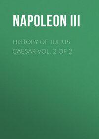 Napoleon III - History of Julius Caesar Vol. 2 of 2