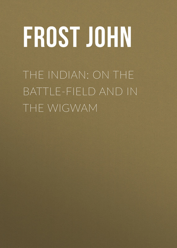 Frost John The Indian: On the Battle-Field and in the Wigwam