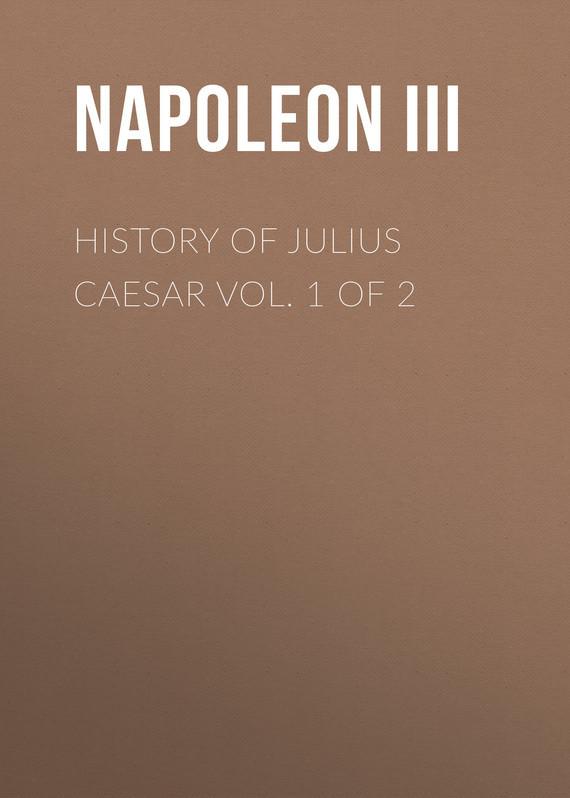 Napoleon III History of Julius Caesar Vol. 1 of 2 shakespeare w julius caesar