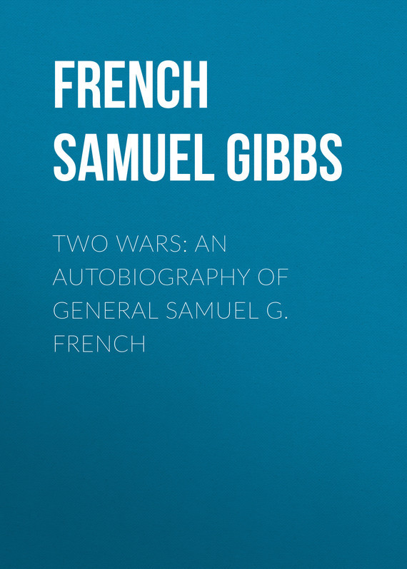 French Samuel Gibbs Two Wars: An Autobiography of General Samuel G. French something like an autobiography