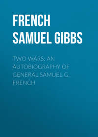 French Samuel Gibbs - Two Wars: An Autobiography of General Samuel G. French