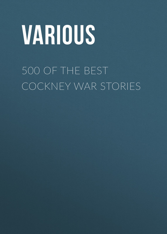 Various 500 of the Best Cockney War Stories telling stories of war