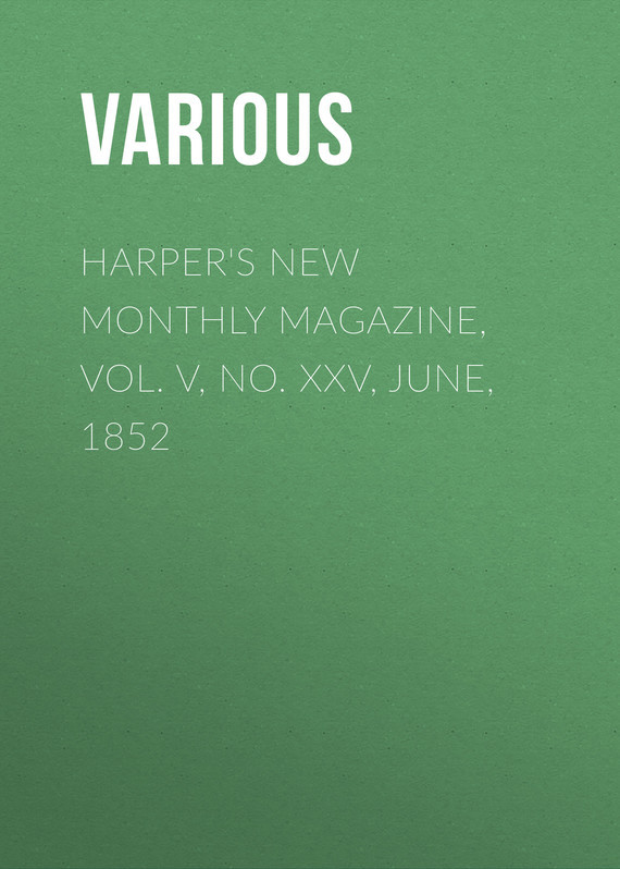 Various Harper's New Monthly Magazine, Vol. V, No. XXV, June, 1852 no new