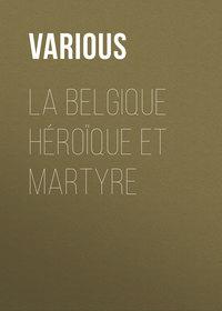 Various - La Belgique h?ro?que et martyre