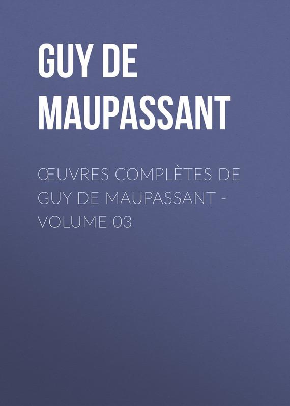 Ги де Мопассан Œuvres complètes de Guy de Maupassant - volume 03 ги де мопассан жизнь новеллы
