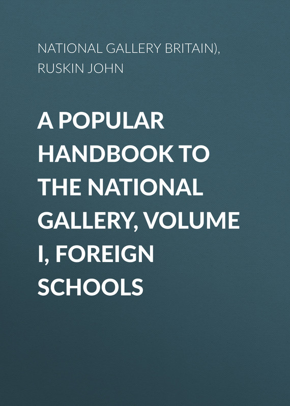 National Gallery (Great Britain) A Popular Handbook to the National Gallery, Volume I, Foreign Schools шины nokian wr a4 205 45 r17 88v xl