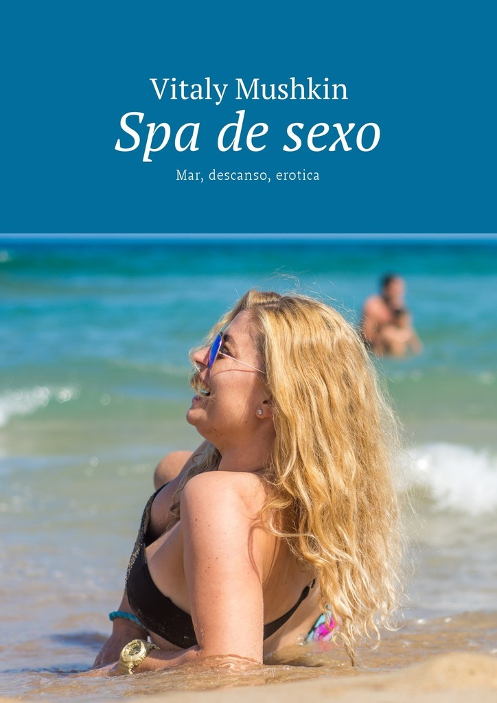 Vitaly Mushkin Spa de sexo. Mar, descanso, erotica ISBN: 9785448582318 hdd диск