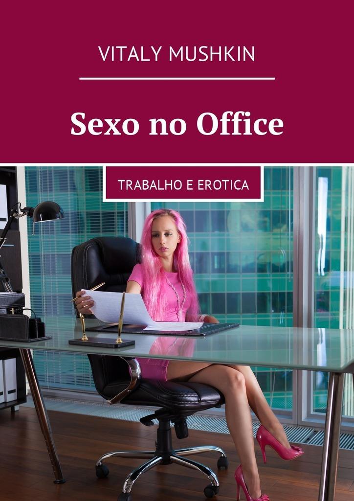 Vitaly Mushkin Sexo no Office. Trabalho e erotica do no harm